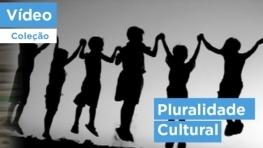 Pluralidade Cultural - na sociedade, nas escolas, no cotidiano